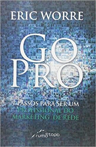 Go Pro: Passos Para Se Tornar Um Profissional do Marketing de Rede