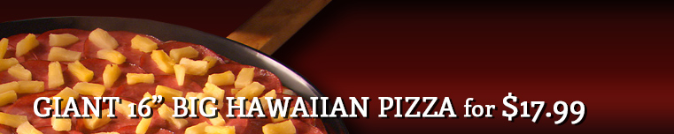 Giant Big Hawaiian Pizza for only $17.99