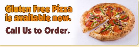 Gluten Free Pizza Now Available. Call Us to Order.