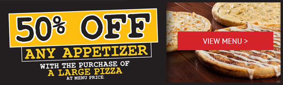50% OFF Any Appetizer with the purchase of a large Pizza at menu prize.