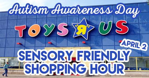 Toys R Us – Autism Awareness Sensory Friendly Shopping Hour