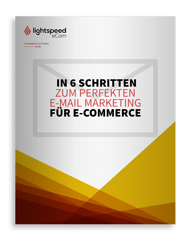 In 6 Schritten zum perfekten E-Mail Marketing für E-Commerce