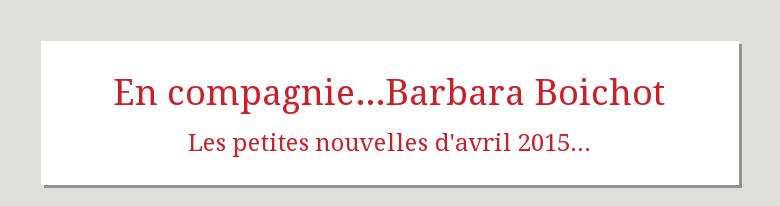 En compagnie...Barbara BoichotLes petites nouvelles davril 2015...