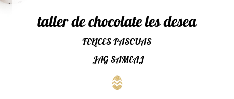 taller de chocolate les deseaFELICES PASCUAS JAG SAMEAJ