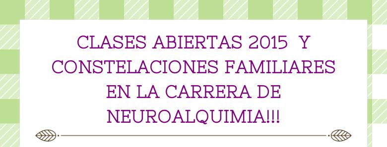 CLASES ABIERTAS 2015 Y CONSTELACIONES FAMILIARESEN LA CARRERA DENEUROALQUIMIA!!!