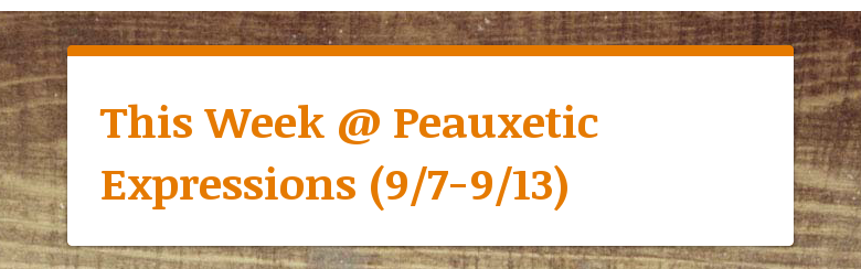 This Week @ Peauxetic Expressions (9/7-9/13)
