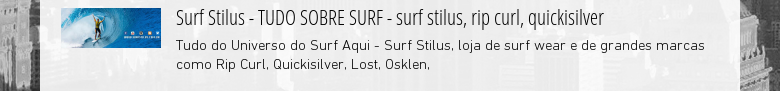 Surf Stilus - TUDO SOBRE SURF - surf stilus, rip curl, quickisilver