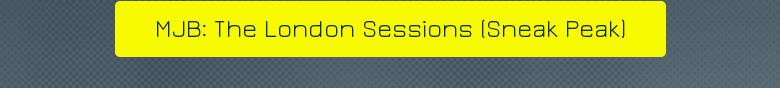 MJB: The London Sessions (Sneak Peak)