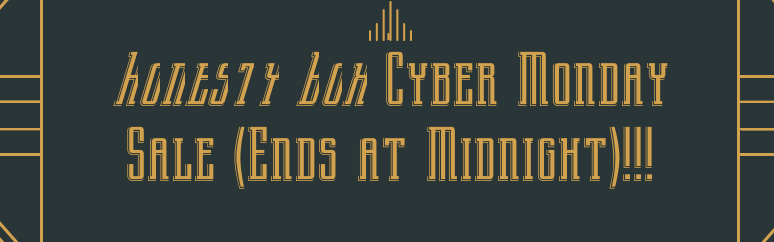Honesty Box Cyber Monday Sale (Ends at Midnight)!!!