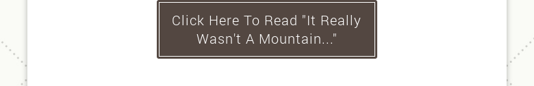 "Click Here To Read ""It Really Wasn't A Mountain..."""