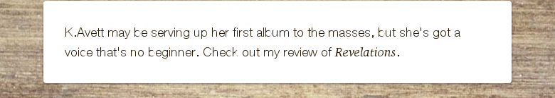K.Avett may be serving up her first album to the masses, but she's got a voice that's no beginner. Check out my review of Revelations.