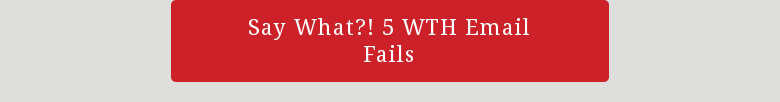 Say What?! 5 WTH Email Fails
