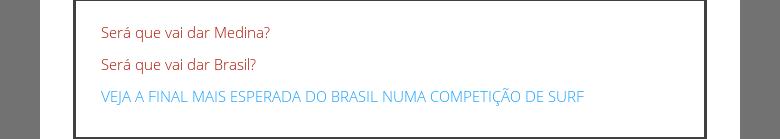 Será que vai dar Medina?Será que vai dar Brasil?VEJA A FINAL MAIS ESPERADA DO BRASIL NUMA COMPETIÇÃO DE SURF