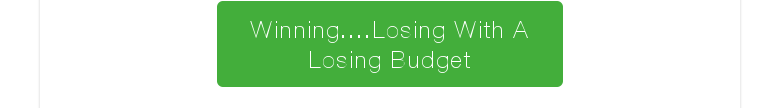Winning....Losing With A Losing Budget