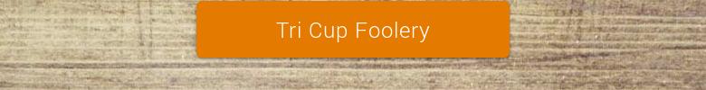Tri Cup Foolery