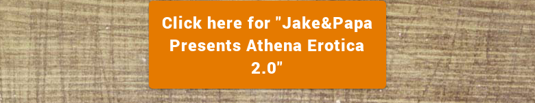 "Click here for ""Jake&Papa Presents Athena Erotica 2.0"""