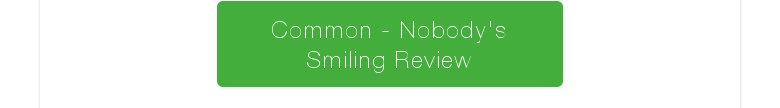 Common - Nobody's Smiling Review