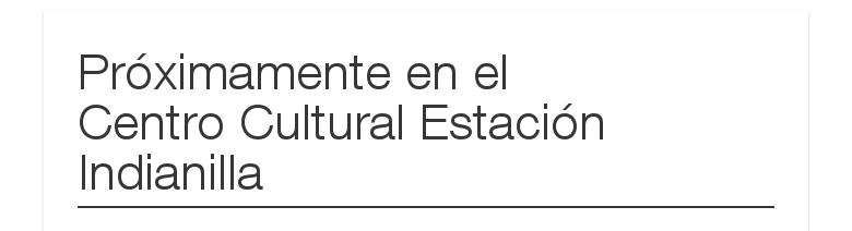 Próximamenteen elCentro Cultural Estación Indianilla