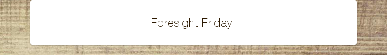 Foresight Friday