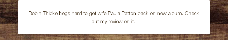 Robin Thicke begs hard to get wife Paula Patton back on new album. Check out my review on it.