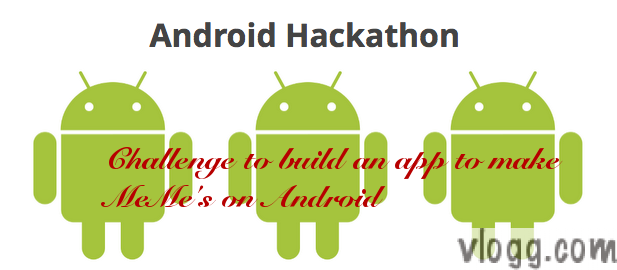 Android Hackathon Challenge to Build An App to Make MeMe's on Android [Image: Google]
