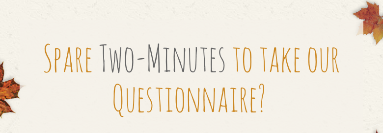 Spare Two-Minutes to take our Questionnaire?
