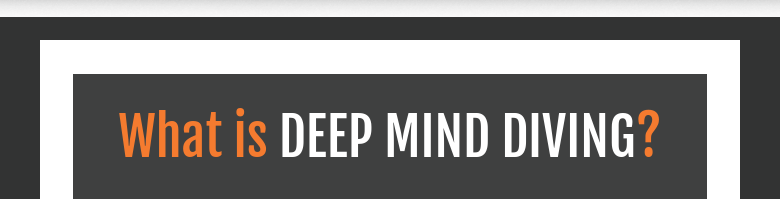 What is DEEP MIND DIVING?
