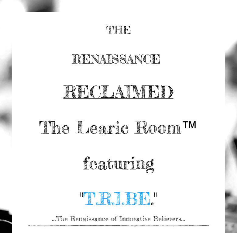THE RENAISSANCE  RECLAIMED The Learic Room™ featuring