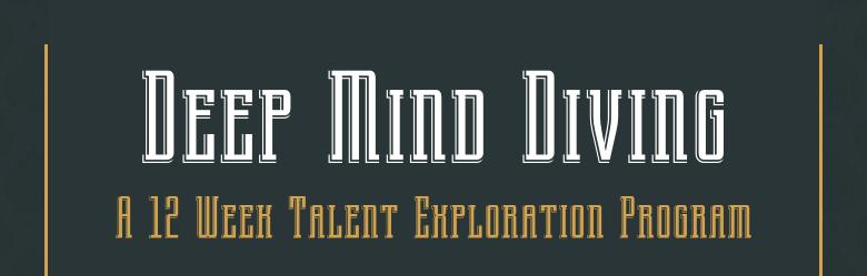 Deep Mind DivingA 12 Week Talent Exploration Program