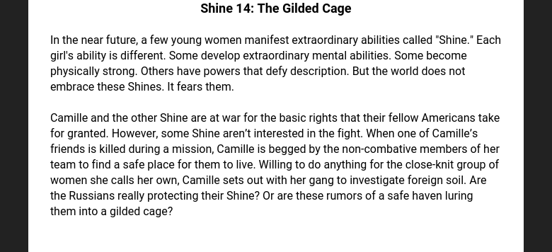 Shine 14: The Gilded Cage  In the near future, a few young women manifest extraordinary abilities called