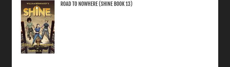 http://www.amazon.com/Road-Nowhere-Shine-Book-13-ebook/dp/B00O9DTPA0