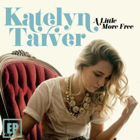 Katelyn Tarver - A Little More Free