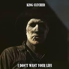King Catcher - I Don't Want Your Life