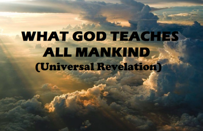 What God teaches all mankind (Universal Revelation)