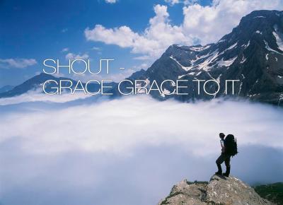 Shout GRACE - GRACE to it!