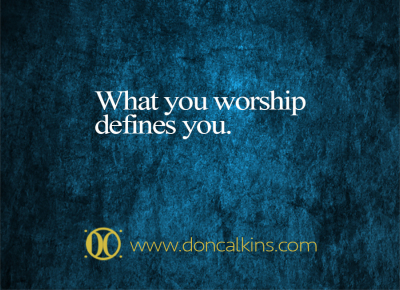 What You Worship Defines You