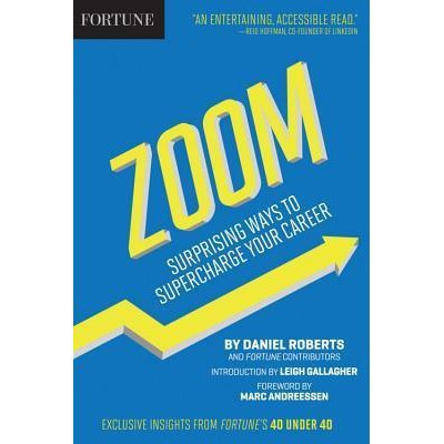 Fortune Zoom! Secrets of Superfast Success From Fortune's 40 Under 40