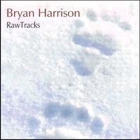 Bryan Harrison, Raw Tracks