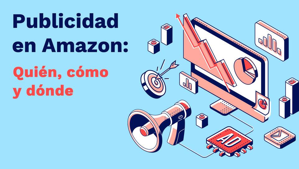 Publicidad en Amazon: quién, cómo y dónde.