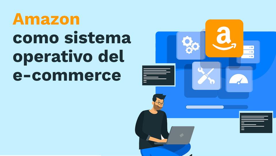 Amazon como Sistema Operativo del e-commerce