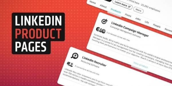 Why You Should Add LinkedIn Product Pages to Your B2B Marketing Mix