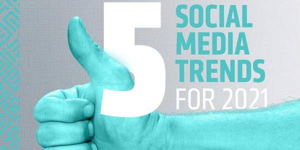 5 Social Media Trends for 2021