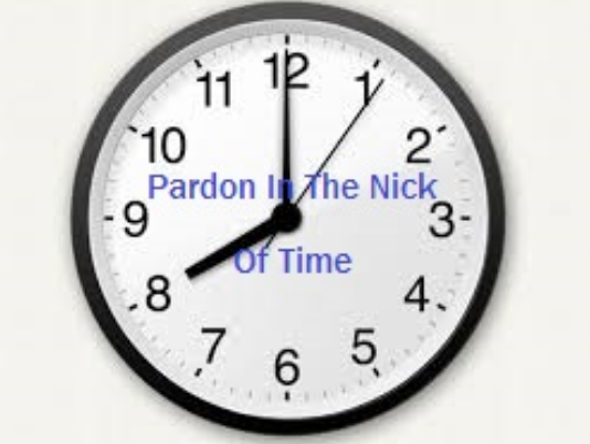 Pardon In The Nick Of Time
