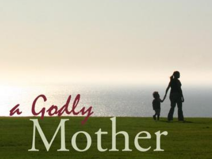 Mother's Day - The Godly Mother