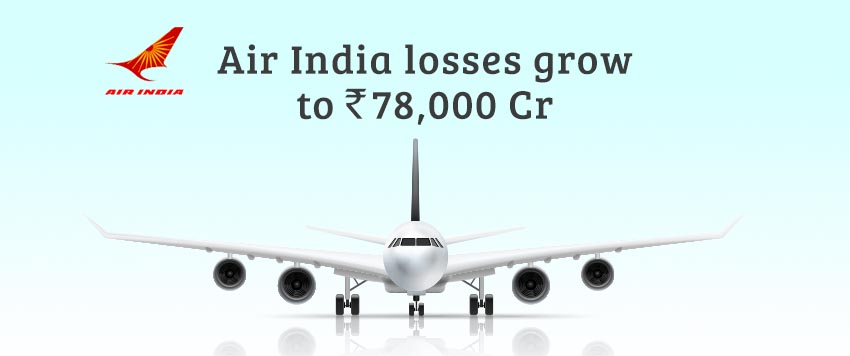 Air India Accumulated Losses Stare at Rs.78,000 Crore