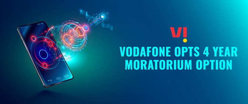 Vodafone opts for 4 Year Moratorium on AGR Charges