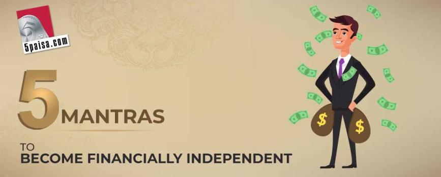 5 Mantras to become Financially Independent