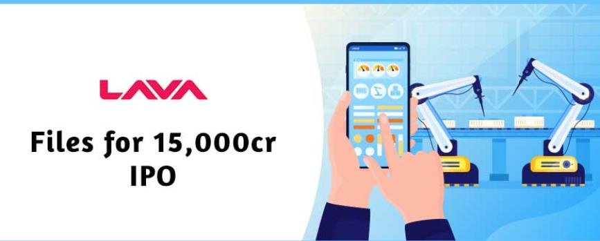 Lava International Files DRHP for Rs.1,500 crore IPO