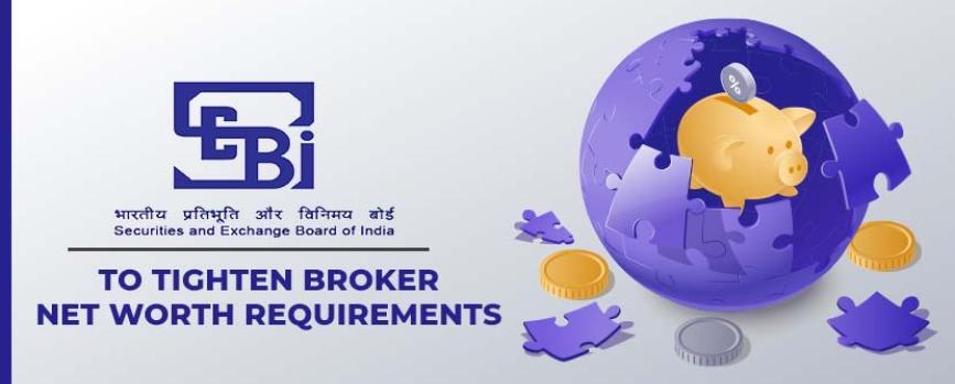 SEBI Plans to Tighten Broker Net Worth Requirements