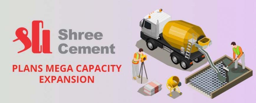 Shree Cements Plans Mega Capacity Expansion